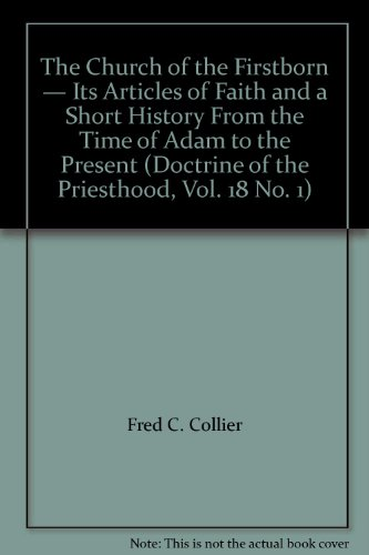 9780934964753: The Church of the Firstborn — Its Articles of Faith and a Short History From the Time of Adam to the Present - Author: Fred C. Collier (Doctrine of the Priesthood, Vol. 18 No. 1)