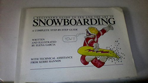 A Beginner's Guide to Zen and the Art of Snowboarding: A Complete Step-By-Step Guide