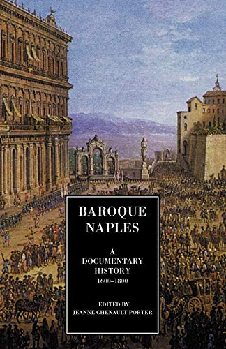 9780934977524: Baroque Naples : A Documentary History, 1600-1800 (Documentary History of Naples)