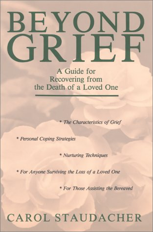 Beyond Grief: A Guide for Recovering from the Death of a Loved One: Staudacher, Carol