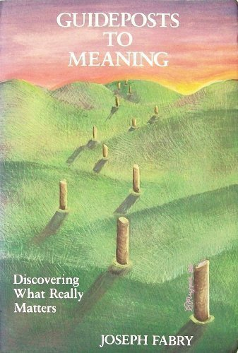 Guideposts to Meaning: Discovering What Really Matters: Joseph Fabry