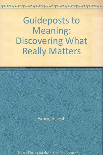 Guideposts to Meaning: Discovering What Really Matters: Fabry, Joseph
