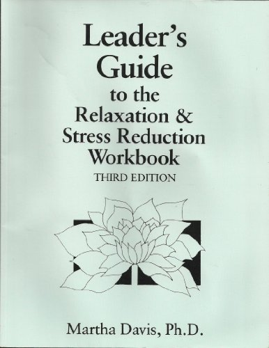 Leader's Guide to the Relaxation and Stress Reduction Workbook: Davis, Martha
