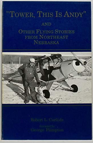 9780934988247: Tower, This Is Andy and Other Flying Stories from Northeast Nebraska