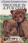 Trouble in a Fur Coat (Classic Children's: Janette Oke; Illustrator-Brenda