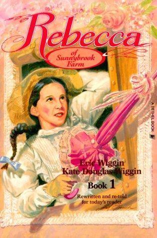 Rebecca of Sunnybrook Farm: Book 1 (9780934998512) by Eric E. Wiggin; Kate Douglas Smith Wiggin