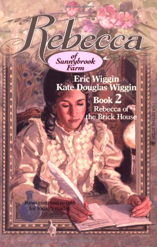 Rebecca of Sunnybrook Farm: Book 2 : Rebecca of the Brick House (9780934998529) by Eric E. Wiggin; Kate Douglas Smith Wiggin