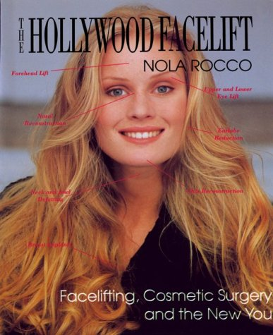 The Hollywood Facelift : Facelifting, Cosmetic Surgery: Nola Rocco
