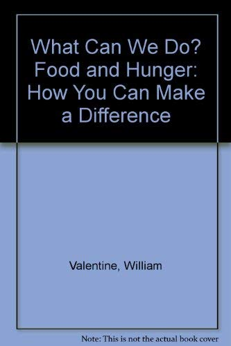 What Can We Do? Food and Hunger: How You Can Make a Difference: William Valentine, Frances Moore ...