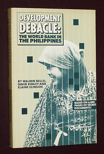 Development Debacle: The World Bank in the Philippines: Elaine Elinson, David Kinley, Walden Bello