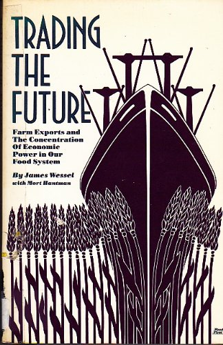 9780935028133: Trading the Future: Farm Exports and the Concentration of Economic Power in Our Food System