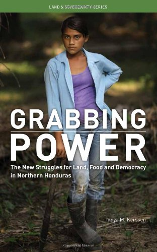 9780935028430: Grabbing Power: The New Struggles for Land, Food and Democracy in Northern Honduras (NONE)