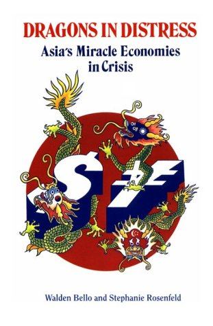 Dragons in Distress: Asia's Miracle Economies in: Bello and Stephanie