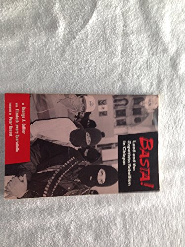 BASTA!: Land and the Zapatista Rebellion In Chiapas.: COLLIER, George A.