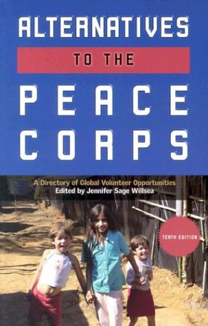 Alternatives to the Peace Corps: A Directory of Global Volunteer Opportunities