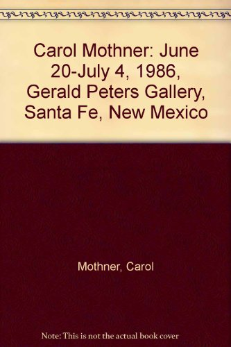 Carol Mothner, June 20-July 4, 1986: Gerald Peters Gallery