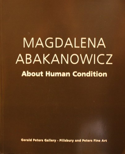 9780935037692: Magdalena Abakanowicz: About human condition