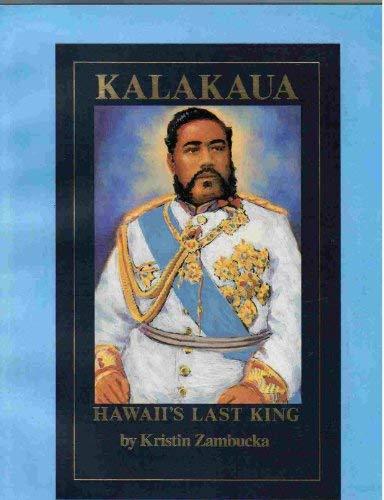 KALAKAUA : HAWAII'S LAST KING: Zambucka, Kristin