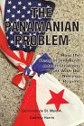 The Panamanian Problem: How the Reagan and Bush Administrations Dealt With the Noriega Regime: ...