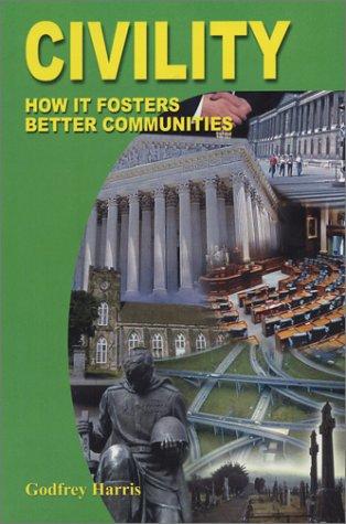 Civility: How It Fosters Better Communities: Harris, Godfrey