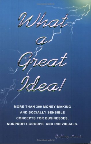 What a Great Idea! Money Making and Socially Sensible Concepts for Energetic Entrepreneurs: Godfrey...