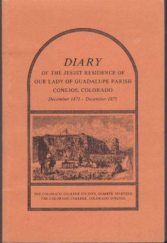 Diary of the Jesuit residence of Our Lady of Guadalupe Parish, Conejos, Colorado, December 1871-...
