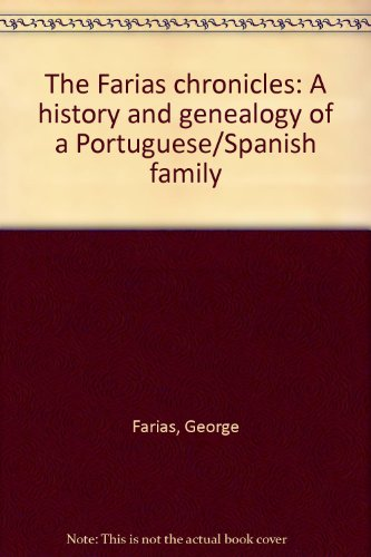 The Farias Chronicles: A History and Genealogy of a Portuguese/Spanish Family: Farias, George