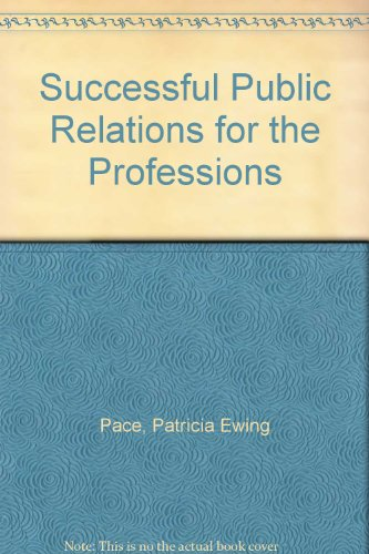 Successful Public Relations for the Professions: Patricia Ewing Pace; Jo Culbertson
