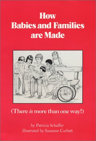 How Babies and Family Are Made -: Patricia Schaffer