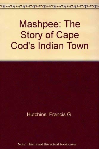 Mashpee: The Story of Cape Cod's Indian Town: Francis G. Hutchins