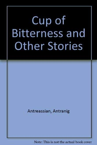 CUP OF BITTERNESS, and other stories.: Antreassian, Antranig