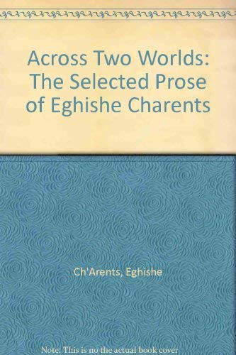 Across Two Worlds: The Selected Prose of Eghishe Charents: Ch'Arents, Eghishe