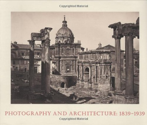 PHOTOGRAPHY and Architecture, 1839-1939