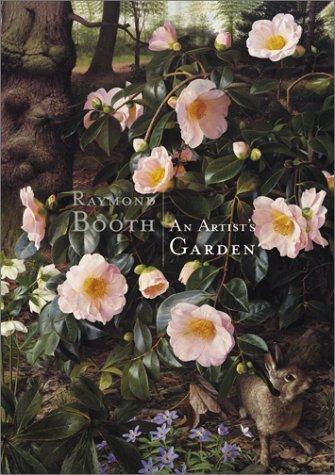 An Artist's Garden: The Paintings of Raymond Booth: Skipwith, Peyton;Booth, Raymond
