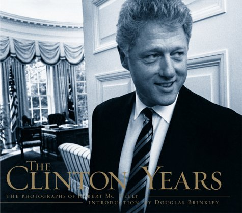 The Clinton Years: The Photographs Of Robert: Robert McNeely