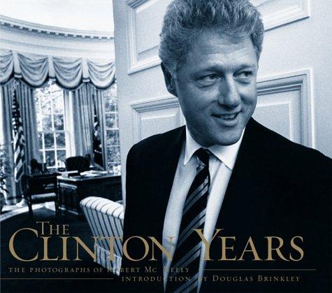 Clinton Years: The Photographs Of Robert Mcneely: McNeely, Robert