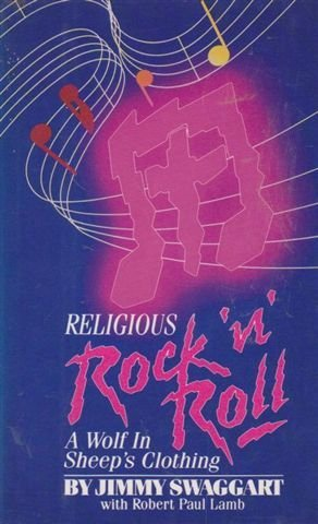Religious Rock 'N' Roll: A Wolf in Sheep's Clothing (0935113053) by Jimmy Swaggart; Robert Paul Lamb
