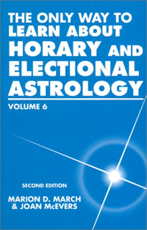 The Only Way to Learn about Horary and Electional Astrology, Vol. 6