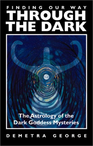 9780935127362: Finding Our Way Through the Dark: The Astrology of the Dark Goddess Mysteries