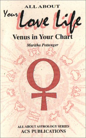 Your Love Life, Venus in Your Chart: Maritha Pottenger