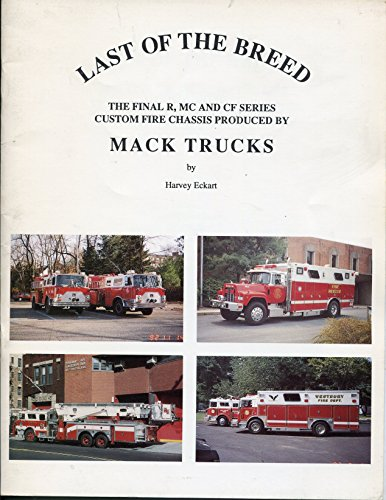 9780935130072: Last of the breed: The final R, MC and CF series custom fire chassis produced by Mack trucks