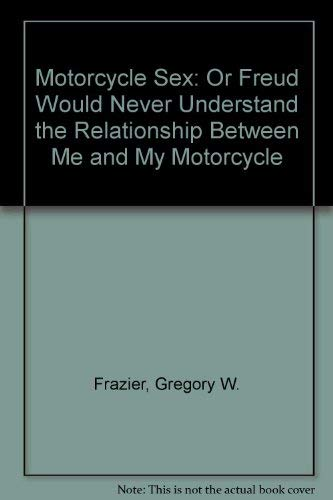 9780935151190: Motorcycle Sex: Or Freud Would Never Understand the Relationship Between Me and My Motorcycle