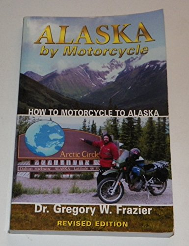 9780935151473: Alaska By Motorcycle: How to Motorcycle to Alaska