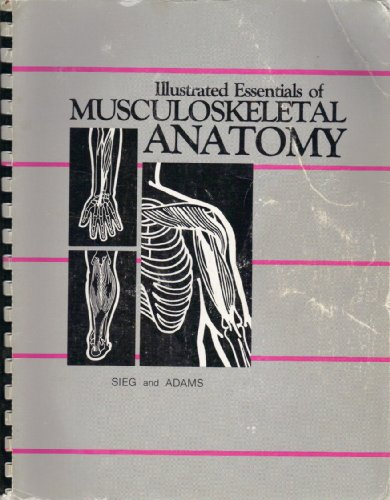 Illustrated Essentials of Musculoskeletal Anatomy: Sieg, Kay W.