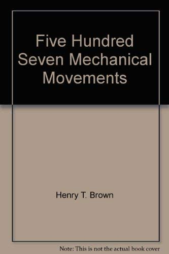Five Hundred Seven Mechanical Movements: Brown, Henry T.
