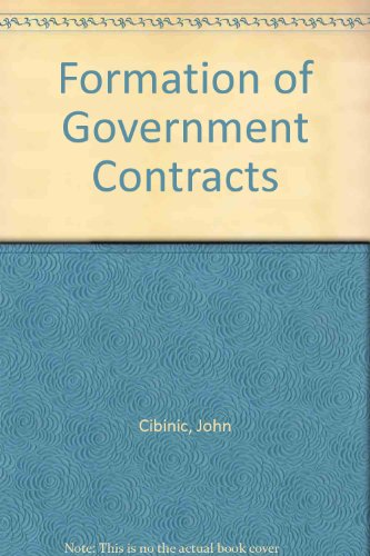 Formation of Government Contracts, by Cibinic, 3rd Edition: Cibinic, John/ Nash, Ralph C., Jr./ ...