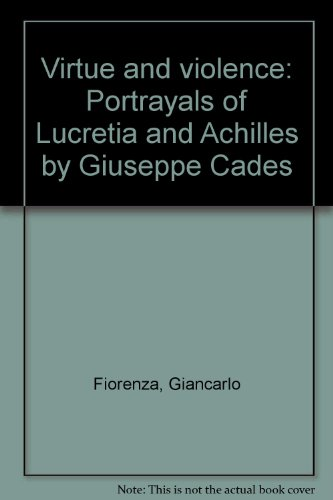 VIRTUE AND VIOLENCE Portrayals of Lucretia and Achilles by Giuseppe Cades
