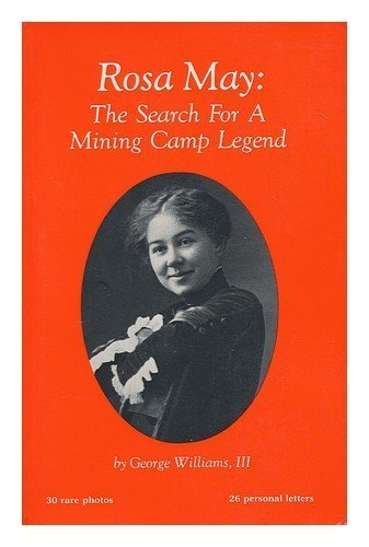 9780935174076: Rosa May: The Search For A Mining Camp Legend