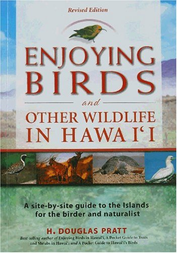 Enjoying Birds and Other Wildlife in Hawaii: A Site-by-site guide to the Islands for the birder and...
