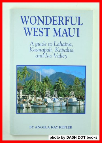 Wonderful West Maui: A guide to Lahaina, Kaanapali, Kapalua and Iao Valley: Kepler, Angela Kay